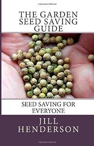The Garden Seed Saving Guide: Seed Saving for Everyone