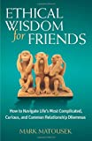 Ethical Wisdom for Friends, Mark Matousek, 0757317278