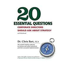 20 Essential Questions Corporate Directors Should Ask about Strategy by Dr Chris Bart (2012-12-18)