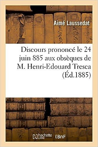 Livres Discours prononcé le 24 juin 1885 aux obsèques de M. Henri-Edouard Tresca: professeur et ancien sous-directeur du Conservatoire national des arts et métiers epub pdf