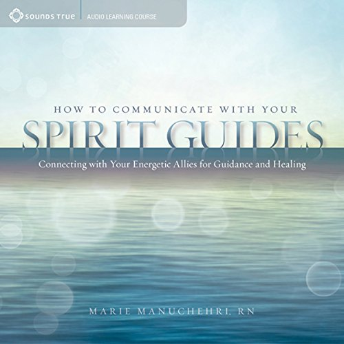 How to Communicate with Your Spirit Guides: Connecting with Your Energetic Allies for Guidance and -