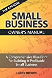 img - for THE OFFICIAL SMALL BUSINESS OWNERS MANUAL by Larry Brown (2007-08-23) book / textbook / text book