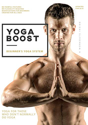 Yoga Boost: Beginner's Yoga System For Men And Women Who Don't Normally Do Yoga