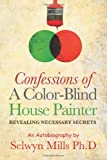 Confessions of a Color-Blind House Painter, Selwyn Mills, 1466342013