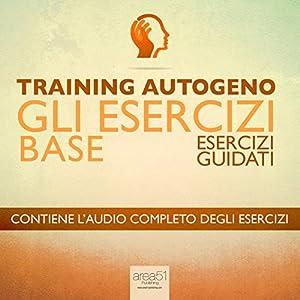 Training Autogeno - Gli esercizi base [Autogenic Training - The Basic Exercises] Audiobook