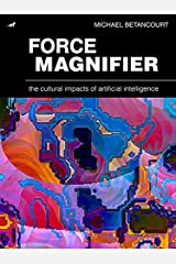 Force Magnifier: The Cultural Impacts of Artificial Intelligence Kindle Edition
