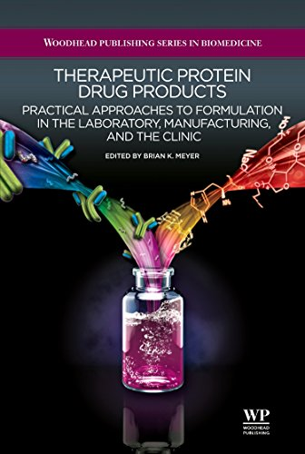 Therapeutic Protein Drug Products  Practical Approaches To Formulation In The Laboratory  Manufacturing  And The Clinic  Woodhead Publishing Series In Biomedicine