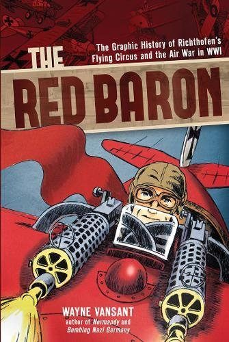 Wwi Air (The Red Baron: The Graphic History of Richthofen's Flying Circus and the Air War in WWI (Zenith Graphic Histories))