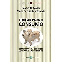 Educar Para o Consumo. Como Lidar com os Desejos de Crianças e Adolescentes