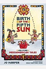 Birth of the Fifth Sun: And Other Mesoamerican Tales Hardcover