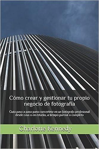 Cómo crear y gestionar tu propio negocio de fotografía: Guía ...