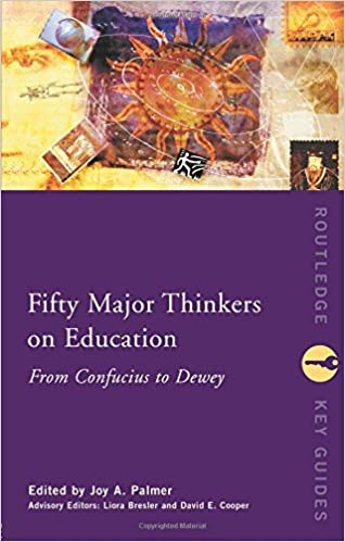 From Confucius to Dewey Fifty Major Thinkers on Education