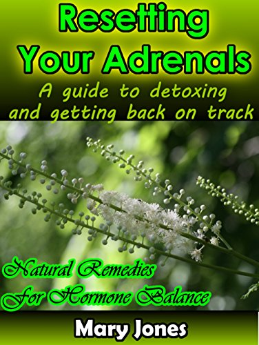 Resetting Your Adrenals: A guide to detoxing and getting back on track (Natural Remedies for Hormone Balance) by [Jones, Mary]