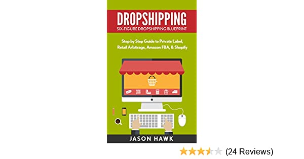 Dropshipping: Six-Figure Dropshipping Blueprint: Step by Step Guide to  Private Label, Retail Arbitrage, Amazon FBA, Shopify (Dropshipping Business