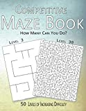 Competitive Maze Book, How Many Can You Do?: 50 Levels of Increasing Difficulty