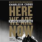 Here We Are Now: The Lasting Impact of Kurt Cobain | Charles R. Cross