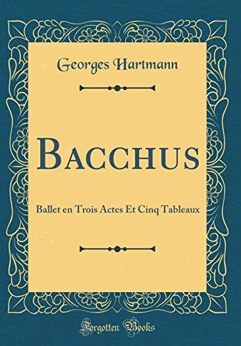Bacchus: Ballet en Trois Actes Et Cinq Tableaux (Classic Reprint) (French Edition)