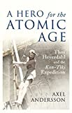 A Hero for the Atomic Age: Thor Heyerdahl and the Kon-Tiki Expedition (The Past in the Present) by Axel Andersson (2010-07-08)