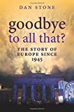 Goodbye to All That?: The Story of Europe Since 1945