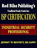 ISP Certification-The Industrial Security Professional Exam Manual or How to Prepare for and Pass the Industrial Security Professional Certification Exam