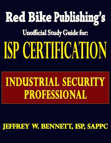 ISP Certification-The Industrial Security Professional Exam Manual or How to Prepare for and Pass the Industrial Security Professional Certification Exam by Brand: Red Bike Publishing