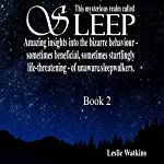 This Mysterious Realm Called Sleep: Book 2: Amazing Insights into the Bizarre Behavior - Sometimes Beneficial, Sometimes Startlingly Life-Threatening - of Unaware Sleepwalkers | Leslie Watkins