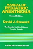 Manual of Pediatric Anesthesia, David J. Steward, 0443083789