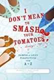 I Don't Mean to Smash Your Tomatoes, Honey!, BerNadette Lawson-Williams and Sherice Dowling, 0595433812