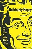 Deliriously Happy, Larry Doyle, 0061966835