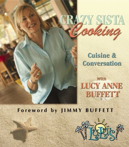 Crazy Sista Cooking: Cuisine and Conversation with Lucy Anne Buffett ebook