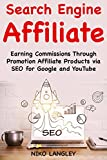 Search Engine Affiliate (2018): Earning Commissions Through Promotion Affiliate Products via SEO for Google and YouTube