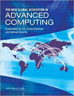 Book The New Global Ecosystem in Advanced Computing: Implications for U.S. Competitiveness and National Security