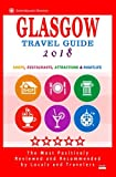 Glasgow Travel Guide 2018: Shops, Restaurants, Attractions and Nightlife in Glasgow, Scotland (City Travel Guide 2018)