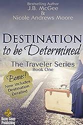 Destination to be Determined: Destination Derailed (The Traveler Series Book 1)