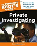 The Complete Idiot's Guide to Private Investigating, Steven Kerry Brown and Alpha Books Staff, 1615642501