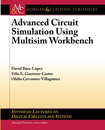 Advanced Circuit Simulation Using Multisim Workbench (Synthesis Lectures on Digital Circuits and Systems) Pdf
