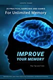 Improve Your Memory: 25 Practical Exercises, Games, and Tricks for Unlimited Memory.  Remember More, Learn Faster, Improve Your Concentration, and Maximize Productivity