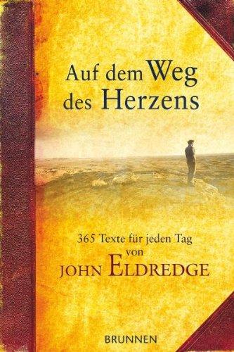 Auf dem Weg des Herzens: 365 ausgewählte Texte und Impulse von John Eldredge