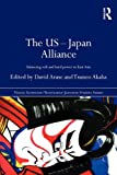 The US-Japan Alliance : Balancing Soft and Hard Power in East Asia, , 0415679737