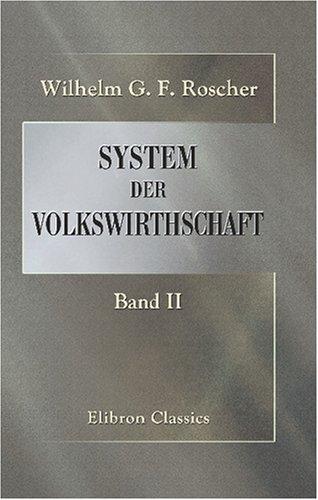Download System der Volkswirthschaft: Ein Hand- und Lesebuch für Geschäftsmänner und Studierende. Band 2. Nationalökonomik des Ackerbaues und der verwandten ... für Staats- und Landwirte (German Edition) PDF