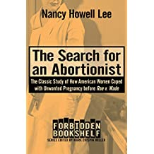 The Search for an Abortionist: The Classic Study of How American Women Coped with Unwanted Pregnancy before Roe v. Wade (Forbidden Bookshelf Book 2)