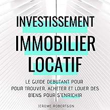 Investissement Immobilier Locatif [Real Estate Rental Investment]: Le Guide Débutant pour Trouver, Acheter et Louer des Biens pour s'Enrichir