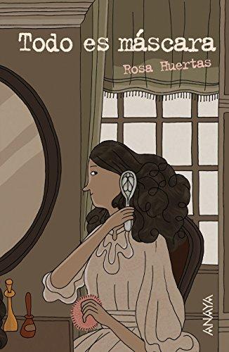 Todo es máscara (Literatura Juvenil (A Partir De 12 Años) - Leer Y Pensar-Selección) (Spanish Edition) (Alex And Ani Teenager)