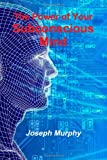 The Power of Your Subconscious Mind, Joseph Murphy, 1475290411