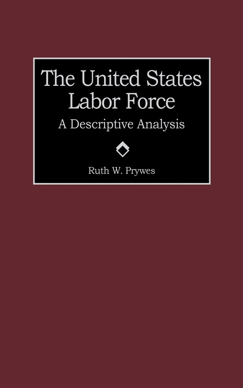 The United States Labor Force: A Descriptive Analysis PDF