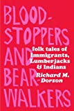 Bloodstoppers and Bearwalkers: Folk Traditions of the Upper Peninsula, Richard M. Dorson, 0674076656