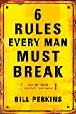 6 Rules Every Man Must Break: . . . And Every Woman Must Know