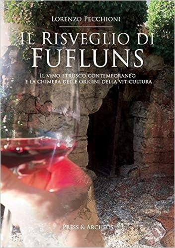 Il Risveglio Di Fufluns. Il Vino Etrusco Contemporaneo E La Chimera Delle Origini Della Viticultura por Lorenzo Pecchioni Gratis