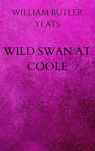 WILD SWAN AT COOLE: Annotated (William Butler Yeats The Wild Swans At Coole)