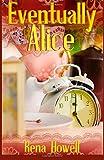 Eventually Alice, Rena Howell, 1500344273